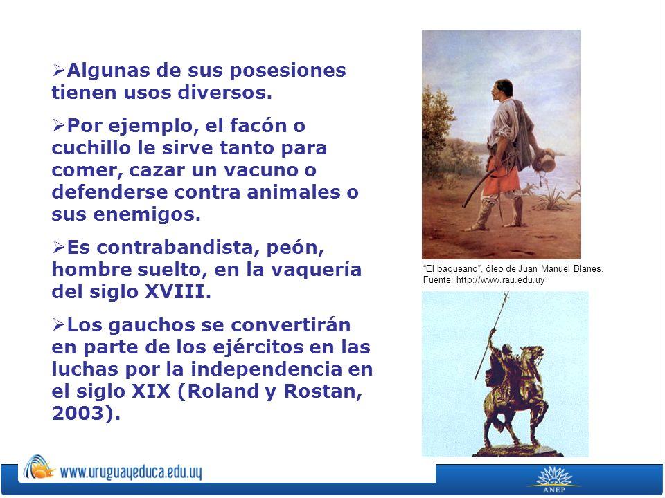 El baqueano, óleo de Juan Manuel Blanes. Fuente: http://www.rau.edu.uy Algunas de sus posesiones tienen usos diversos. Por ejemplo, el facón o cuchill