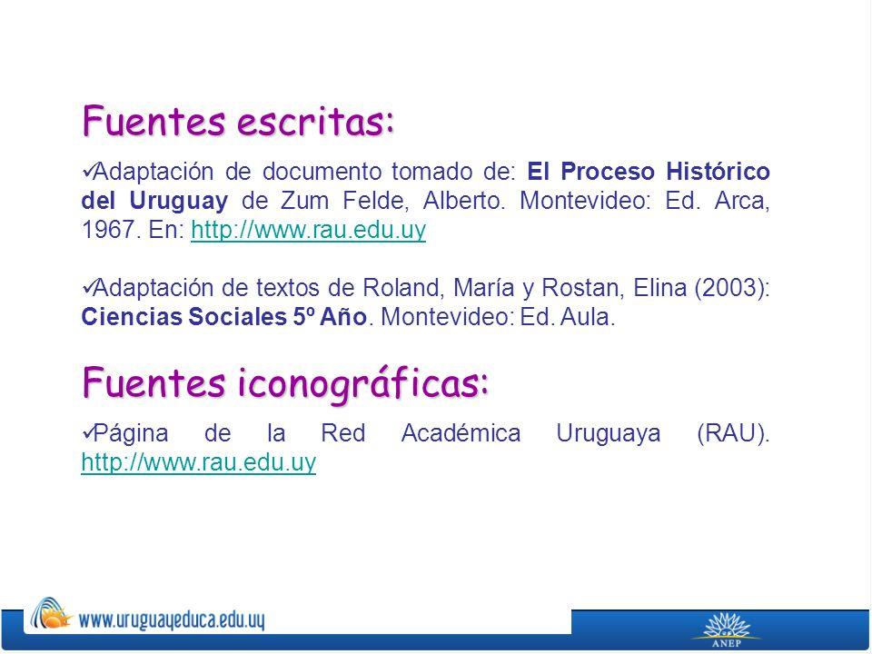 Fuentes escritas: Adaptación de documento tomado de: El Proceso Histórico del Uruguay de Zum Felde, Alberto. Montevideo: Ed. Arca, 1967. En: http://ww
