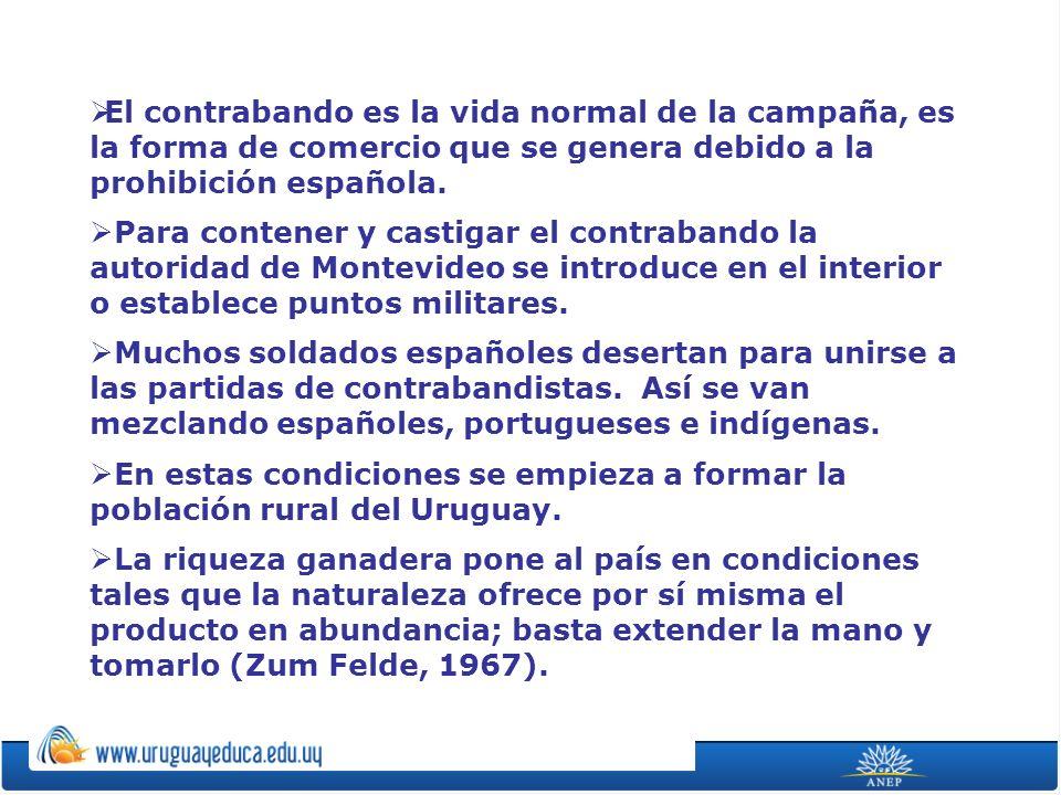 El contrabando es la vida normal de la campaña, es la forma de comercio que se genera debido a la prohibición española. Para contener y castigar el co