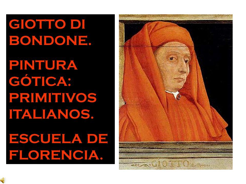 GIOTTO DI BONDONE. PINTURA GÓTICA: PRIMITIVOS ITALIANOS. ESCUELA DE FLORENCIA.
