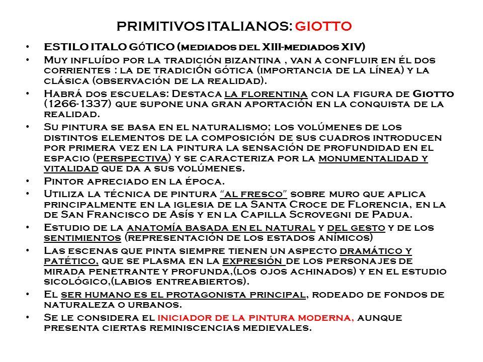 PRIMITIVOS ITALIANOS: GIOTTO ESTILO ITALO G Ó TICO (mediados del XIII-mediados XIV) Muy influído por la tradición bizantina, van a confluir en él dos corrientes : la de tradici Ó n gótica (importancia de la línea) y la clásica (observación de la realidad).