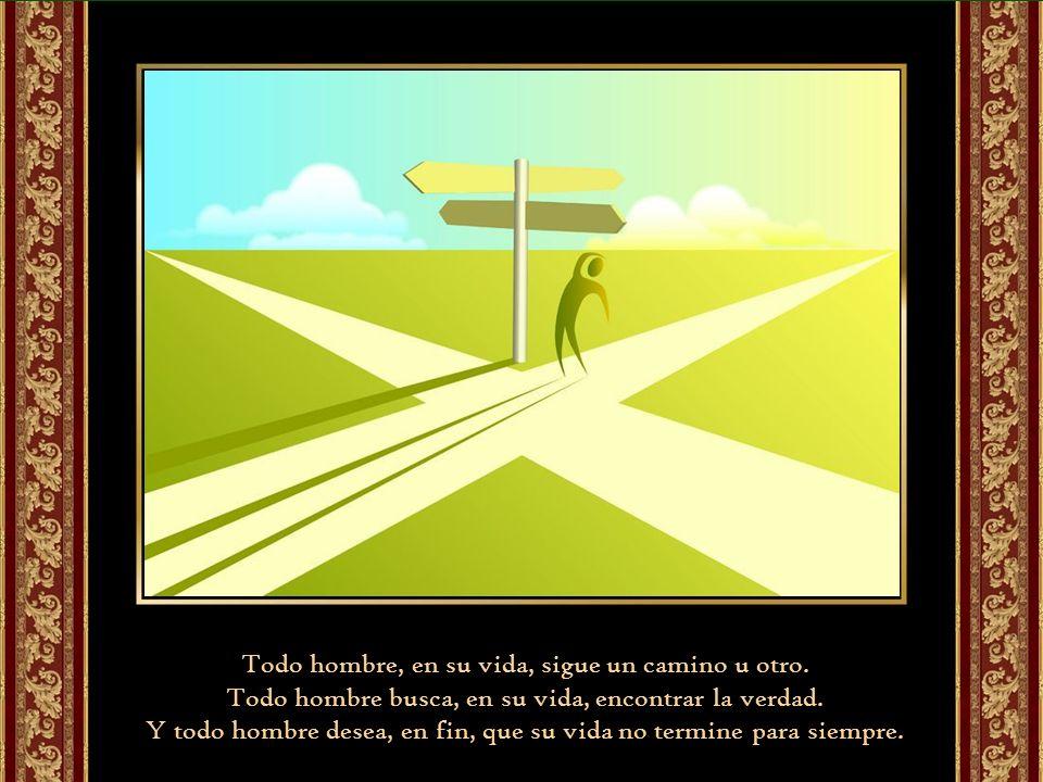 Todo hombre, en su vida, sigue un camino u otro.