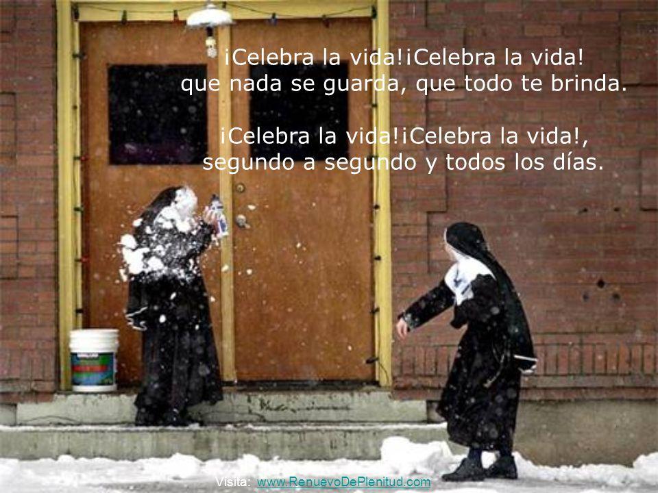 ¡Celebra la vida!¡Celebra la vida.que nada se guarda, que todo te brinda.