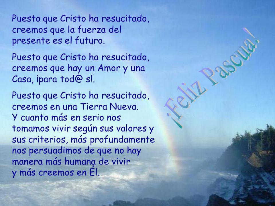 Puesto que Cristo ha resucitado, creemos que la fuerza del presente es el futuro.