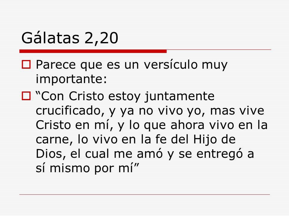 Gálatas 2,20 Parece que es un versículo muy importante: Con Cristo estoy juntamente crucificado, y ya no vivo yo, mas vive Cristo en mí, y lo que ahor