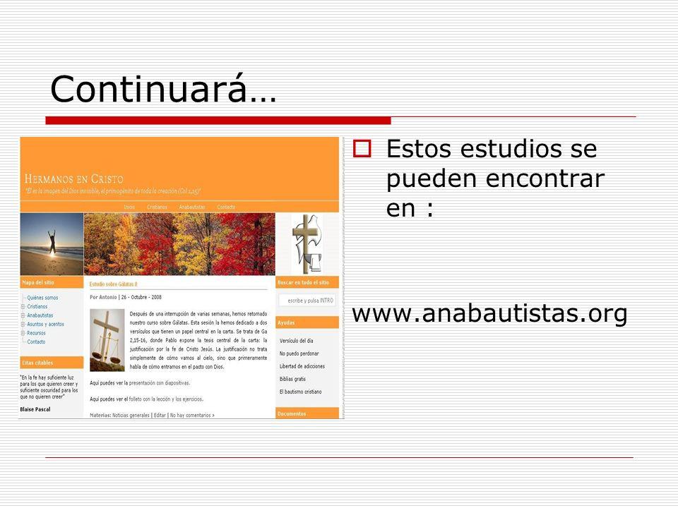 Continuará… Estos estudios se pueden encontrar en : www.anabautistas.org