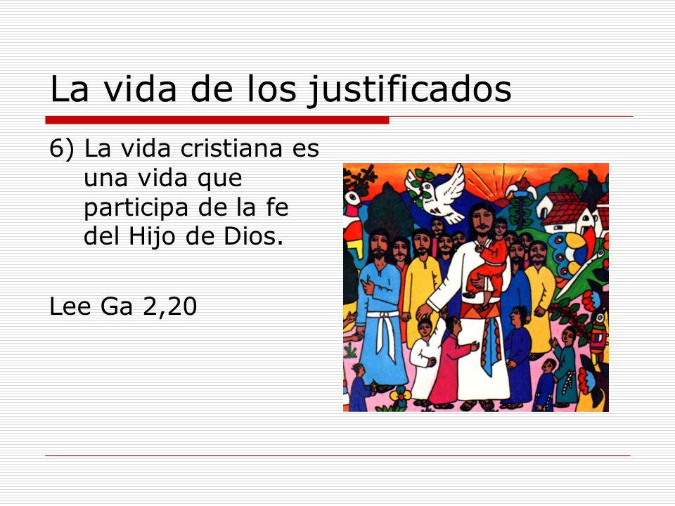 La vida de los justificados 6) La vida cristiana es una vida que participa de la fe del Hijo de Dios. Lee Ga 2,20
