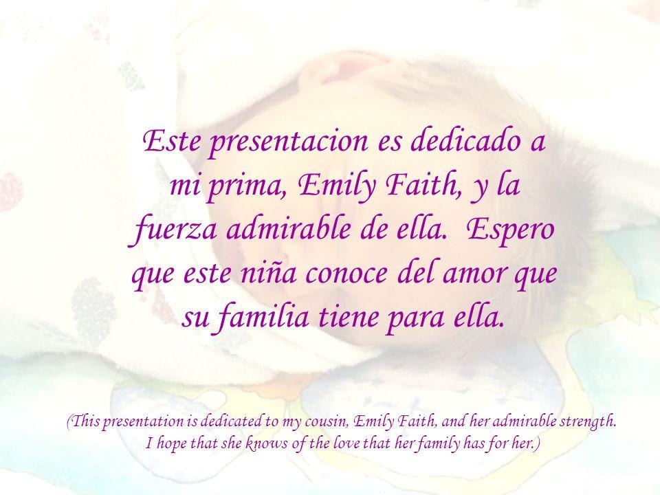 Este presentacion es dedicado a mi prima, Emily Faith, y la fuerza admirable de ella.