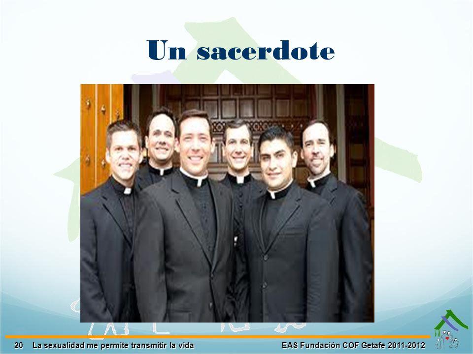 20 EAS Fundación COF Getafe 2011-2012 La sexualidad me permite transmitir la vida Un sacerdote