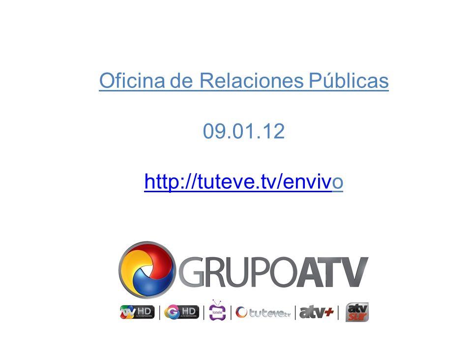 Oficina de Relaciones Públicas 09.01.12 http://tuteve.tv/envivhttp://tuteve.tv/envivo
