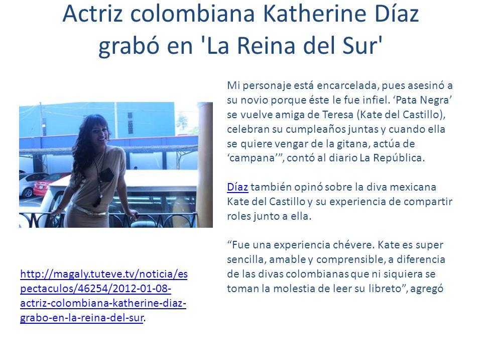Actriz colombiana Katherine Díaz grabó en 'La Reina del Sur' Mi personaje está encarcelada, pues asesinó a su novio porque éste le fue infiel. Pata Ne