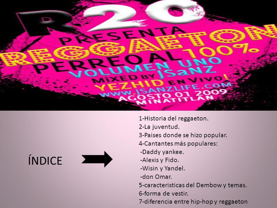 1-Historia del reggaeton.2-La juventud. 3-Paises donde se hizo popular.