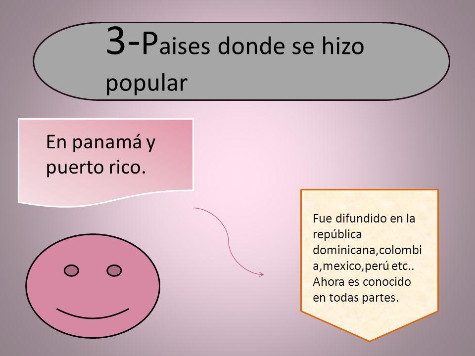 3- P aises donde se hizo popular En panamá y puerto rico.