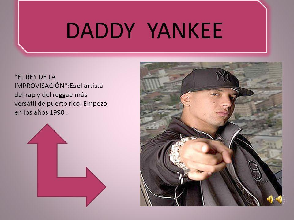 DADDY YANKEE EL REY DE LA IMPROVISACIÓN:Es el artista del rap y del reggae más versátil de puerto rico.