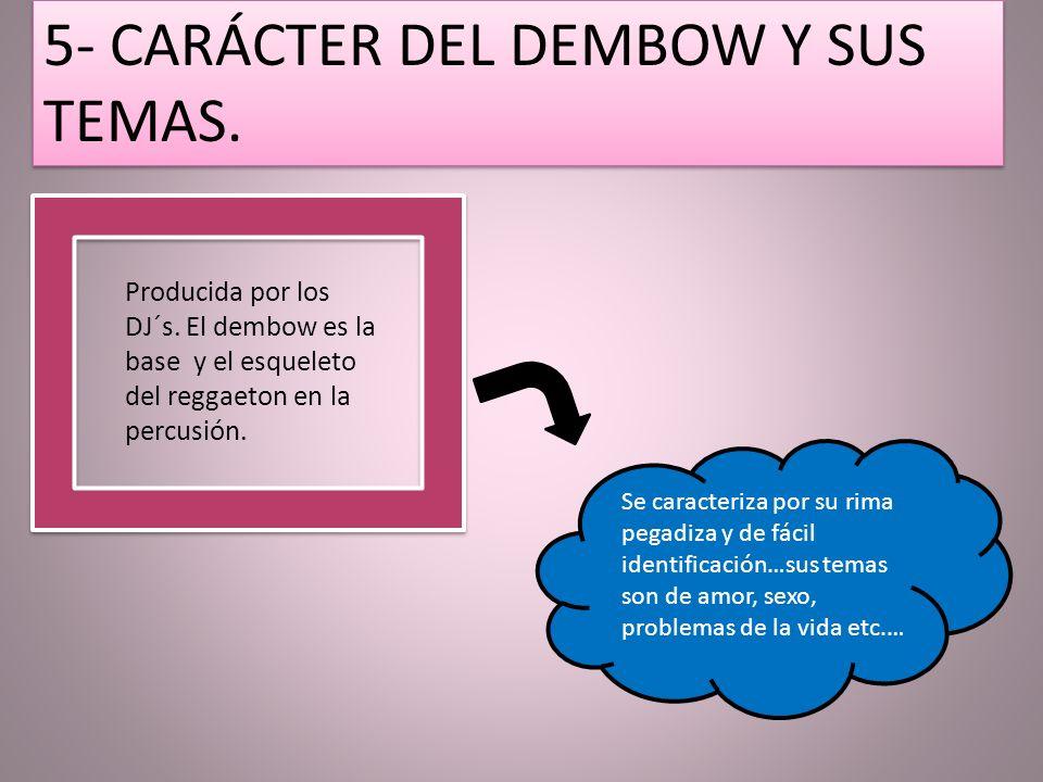 5- CARÁCTER DEL DEMBOW Y SUS TEMAS.Producida por los DJ´s.