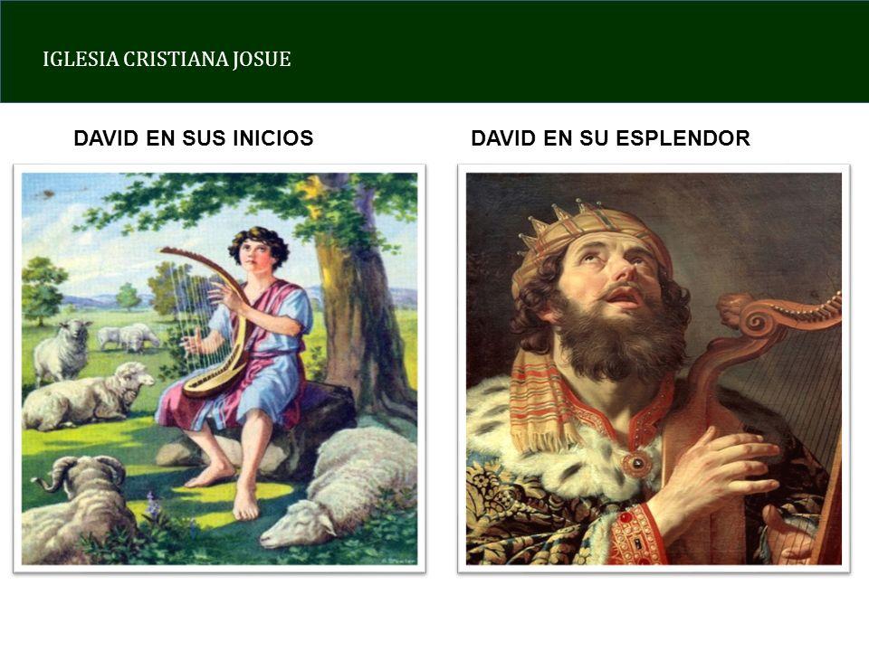 IGLESIA CRISTIANA JOSUE DAVID EN SUS INICIOSDAVID EN SU ESPLENDOR