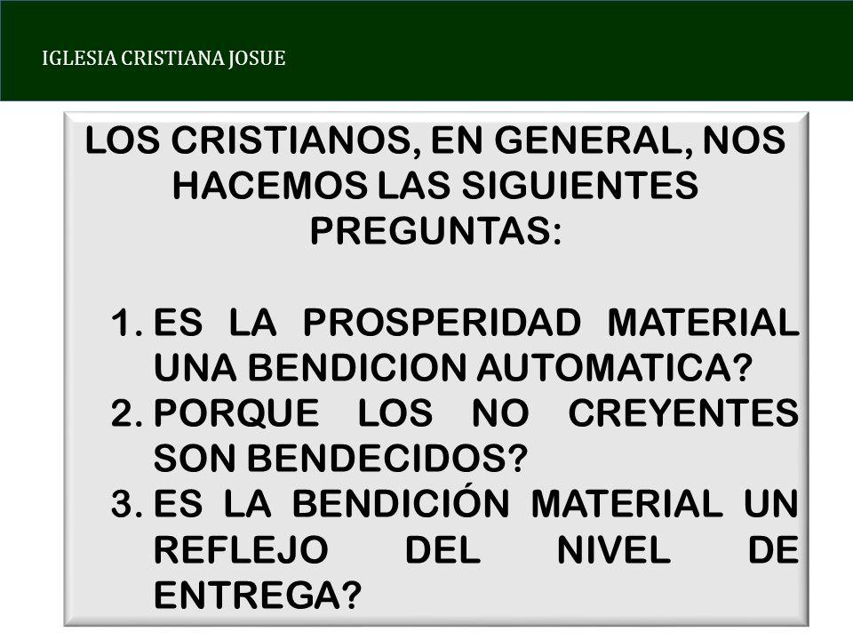 IGLESIA CRISTIANA JOSUE LOS CRISTIANOS, EN GENERAL, NOS HACEMOS LAS SIGUIENTES PREGUNTAS: 1.ES LA PROSPERIDAD MATERIAL UNA BENDICION AUTOMATICA.