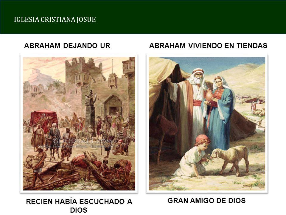IGLESIA CRISTIANA JOSUE ABRAHAM DEJANDO URABRAHAM VIVIENDO EN TIENDAS RECIEN HABÍA ESCUCHADO A DIOS GRAN AMIGO DE DIOS