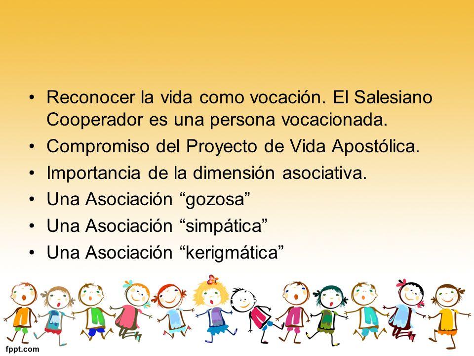Reconocer la vida como vocación. El Salesiano Cooperador es una persona vocacionada. Compromiso del Proyecto de Vida Apostólica. Importancia de la dim