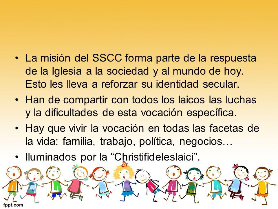 La misión del SSCC forma parte de la respuesta de la Iglesia a la sociedad y al mundo de hoy. Esto les lleva a reforzar su identidad secular. Han de c