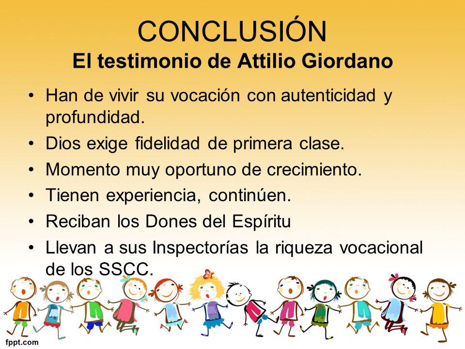 CONCLUSIÓN El testimonio de Attilio Giordano Han de vivir su vocación con autenticidad y profundidad. Dios exige fidelidad de primera clase. Momento m