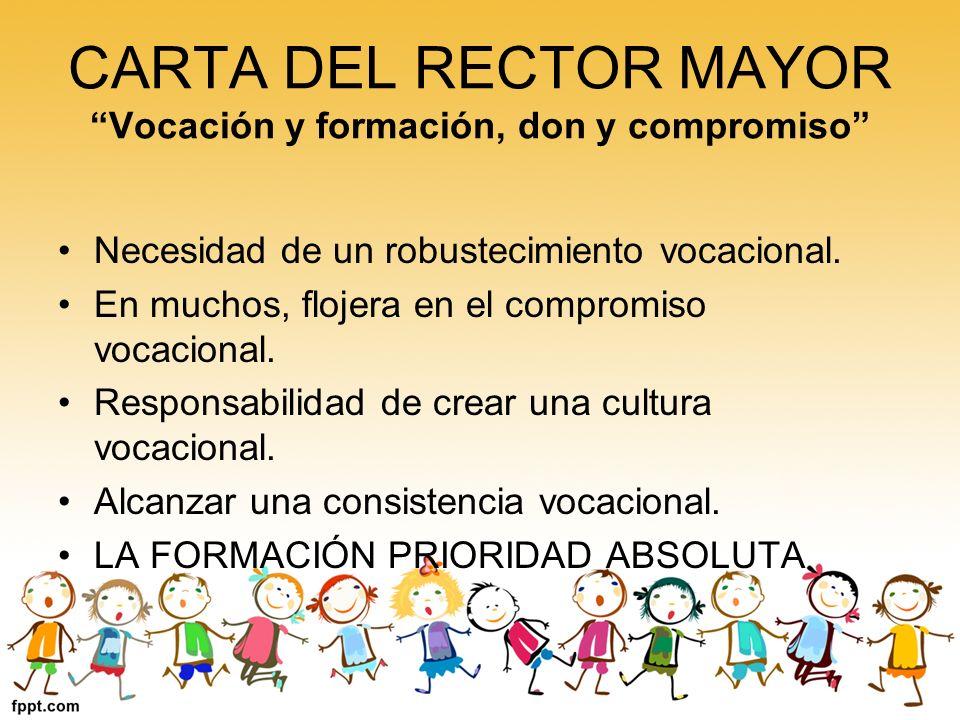 CARTA DEL RECTOR MAYOR Vocación y formación, don y compromiso Necesidad de un robustecimiento vocacional. En muchos, flojera en el compromiso vocacion