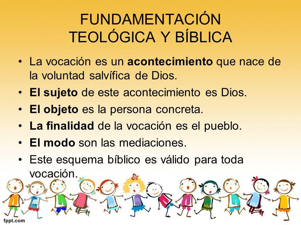 FUNDAMENTACIÓN TEOLÓGICA Y BÍBLICA La vocación es un acontecimiento que nace de la voluntad salvífica de Dios. El sujeto de este acontecimiento es Dio