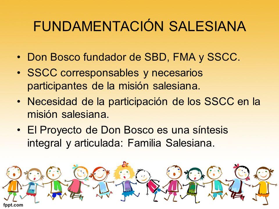 FUNDAMENTACIÓN SALESIANA Don Bosco fundador de SBD, FMA y SSCC. SSCC corresponsables y necesarios participantes de la misión salesiana. Necesidad de l