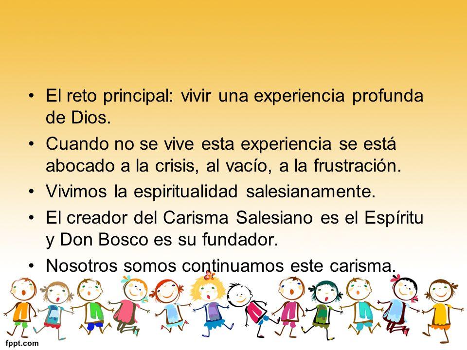 El reto principal: vivir una experiencia profunda de Dios. Cuando no se vive esta experiencia se está abocado a la crisis, al vacío, a la frustración.