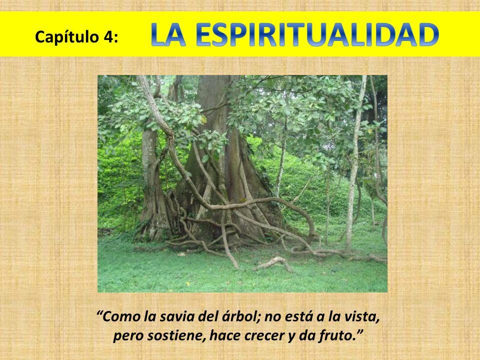 Capítulo 4: Como la savia del árbol; no está a la vista, pero sostiene, hace crecer y da fruto.