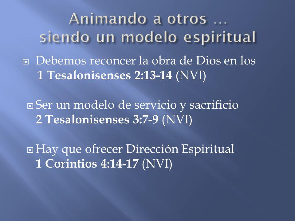 Debemos reconcer la obra de Dios en los 1 Tesalonisenses 2:13-14 (NVI) Ser un modelo de servicio y sacrificio 2 Tesalonisenses 3:7-9 (NVI) Hay que ofr