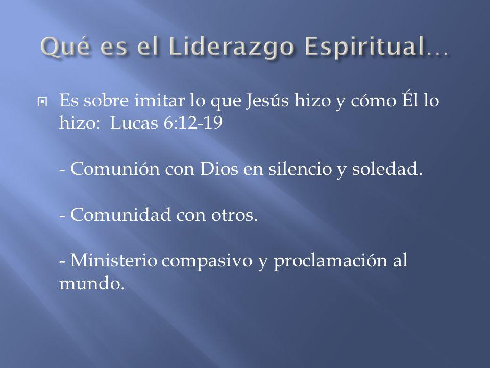 Es sobre imitar lo que Jesús hizo y cómo Él lo hizo: Lucas 6:12-19 - Comunión con Dios en silencio y soledad. - Comunidad con otros. - Ministerio comp