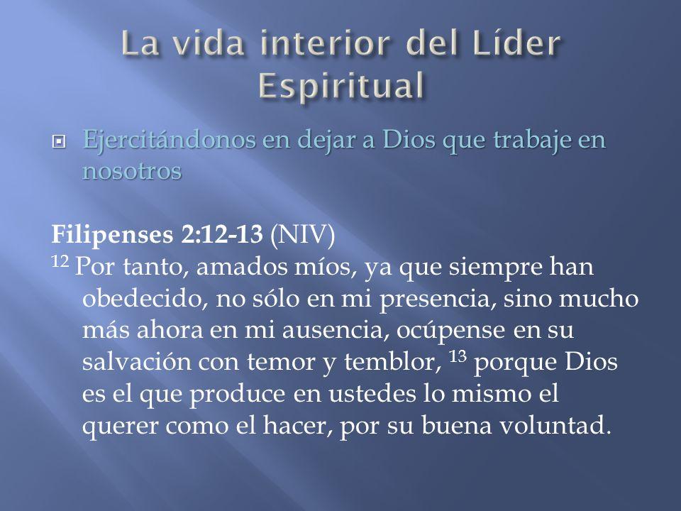 Ejercitándonos en dejar a Dios que trabaje en nosotros Ejercitándonos en dejar a Dios que trabaje en nosotros Filipenses 2:12-13 (NIV) 12 Por tanto, a