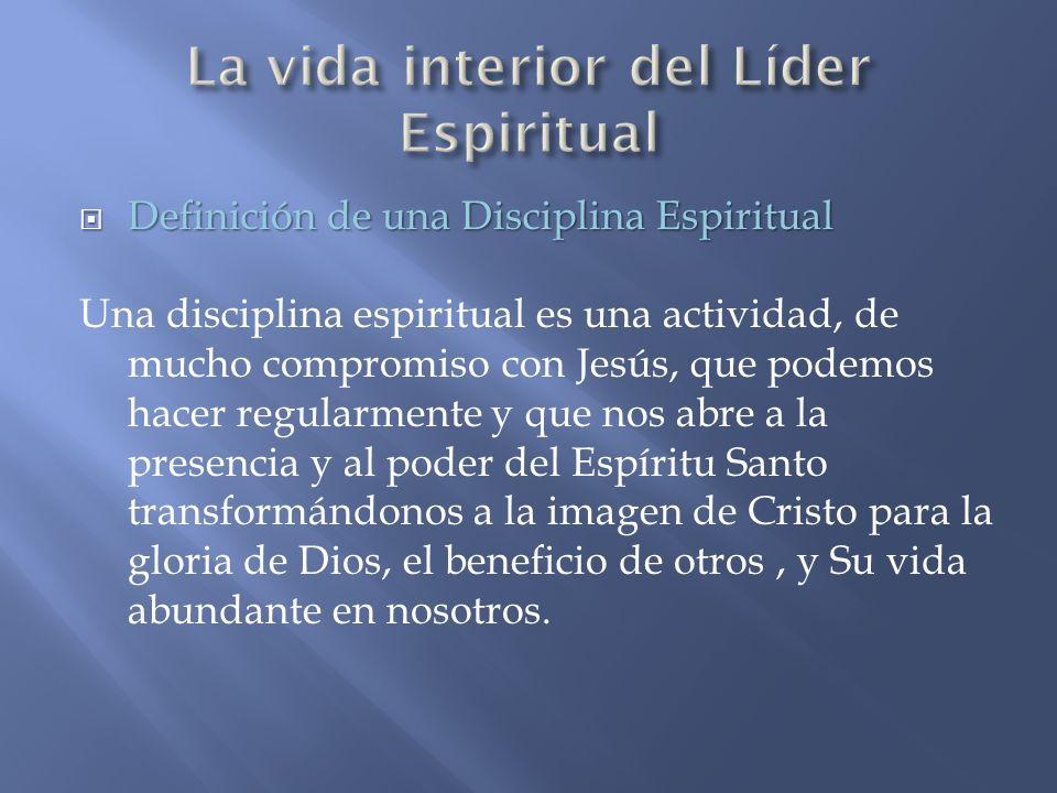 Definición de una Disciplina Espiritual Definición de una Disciplina Espiritual Una disciplina espiritual es una actividad, de mucho compromiso con Je