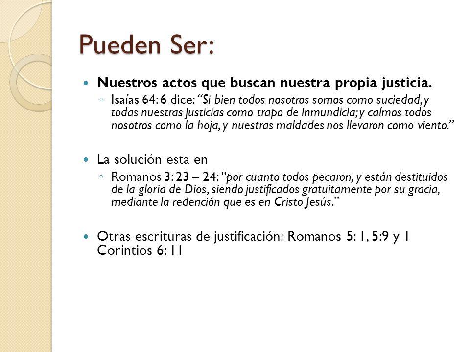 Pueden Ser: Nuestros actos que buscan nuestra propia justicia. Isaías 64: 6 dice: Si bien todos nosotros somos como suciedad, y todas nuestras justici