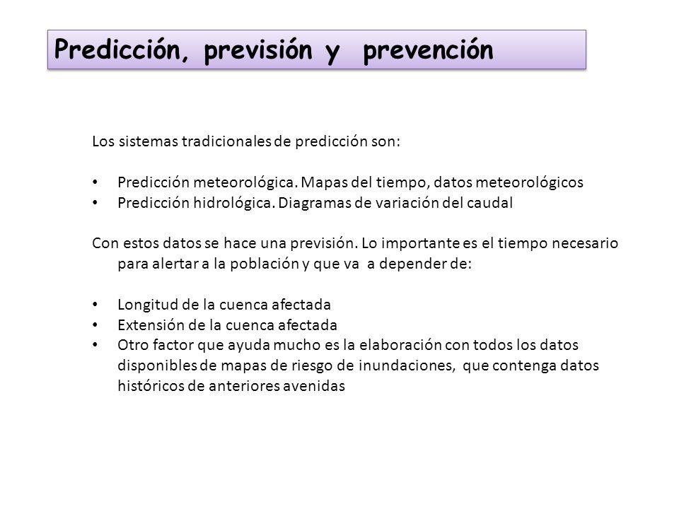 Predicción, previsión y prevención Los sistemas tradicionales de predicción son: Predicción meteorológica. Mapas del tiempo, datos meteorológicos Pred