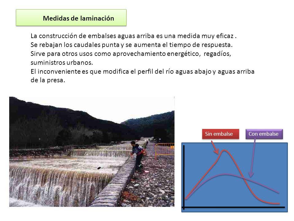 Medidas de laminación La construcción de embalses aguas arriba es una medida muy eficaz. Se rebajan los caudales punta y se aumenta el tiempo de respu