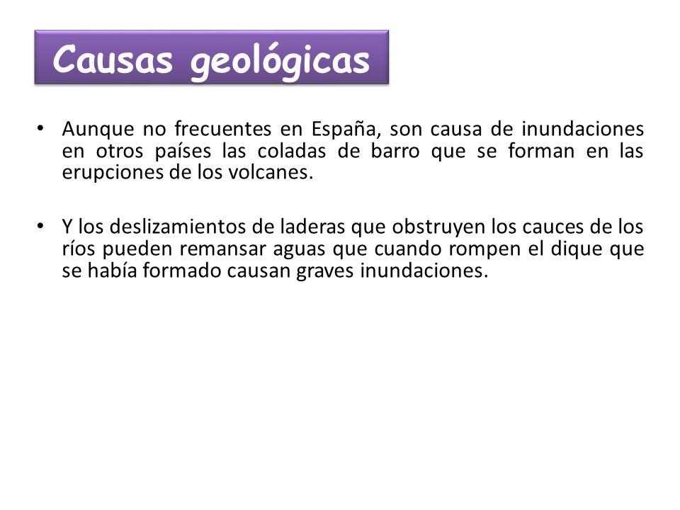 Aunque no frecuentes en España, son causa de inundaciones en otros países las coladas de barro que se forman en las erupciones de los volcanes. Y los