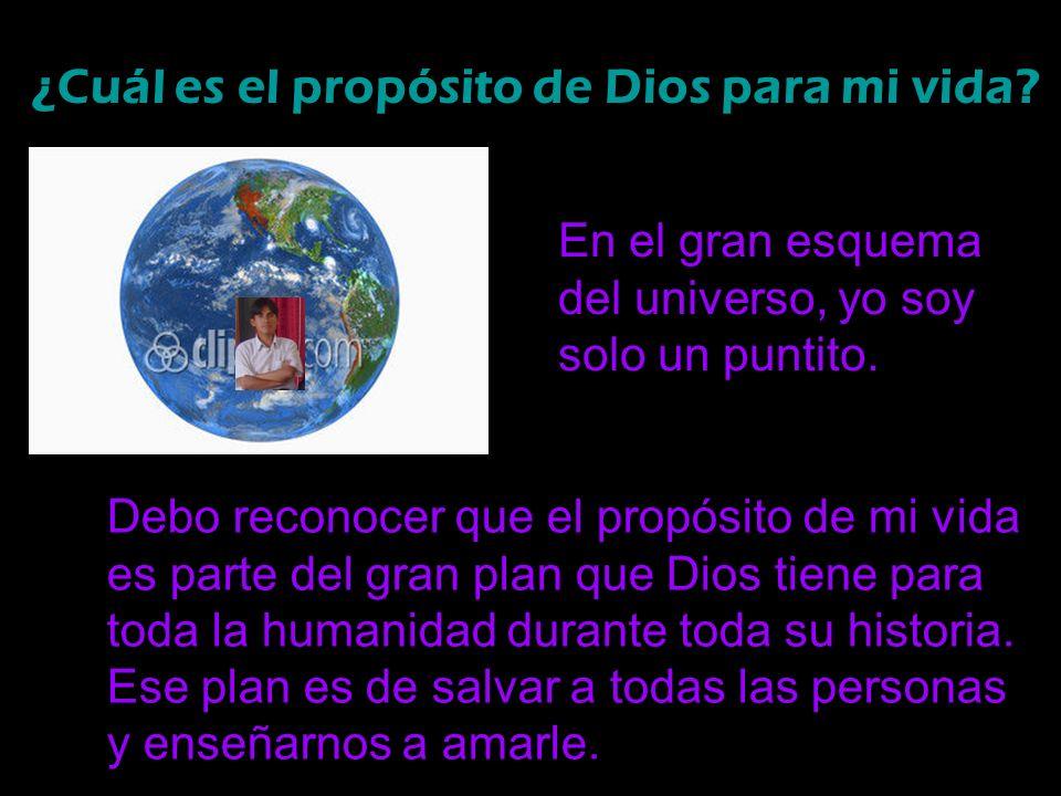 ¿Cuál es el propósito de Dios para mi vida? En el gran esquema del universo, yo soy solo un puntito. Debo reconocer que el propósito de mi vida es par