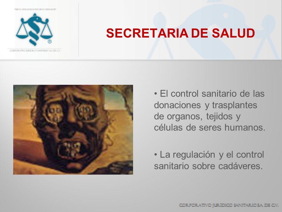 SECRETARIA DE SALUD El control sanitario de las donaciones y trasplantes de organos, tejidos y células de seres humanos. La regulación y el control sa