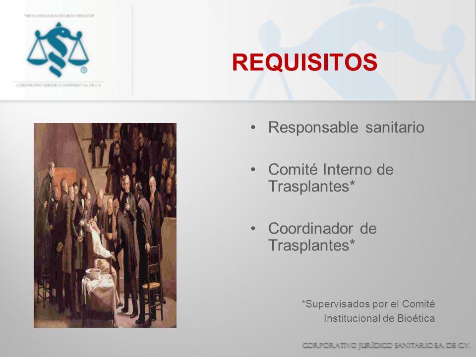 REQUISITOS Responsable sanitario Comité Interno de Trasplantes* Coordinador de Trasplantes* *Supervisados por el Comité Institucional de Bioética