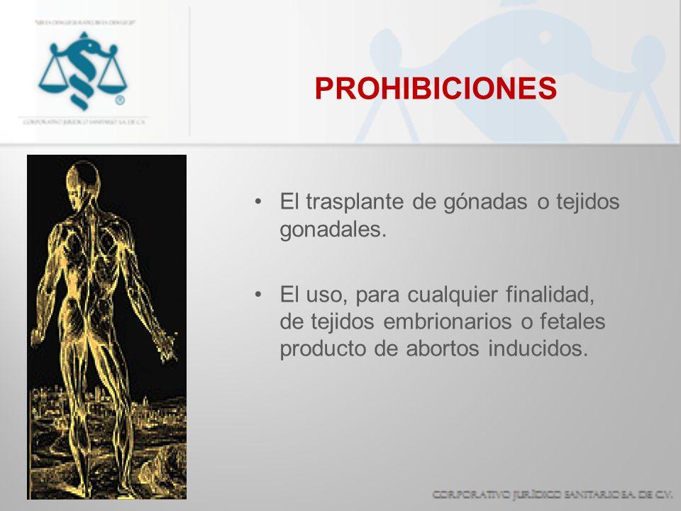 PROHIBICIONES El trasplante de gónadas o tejidos gonadales. El uso, para cualquier finalidad, de tejidos embrionarios o fetales producto de abortos in