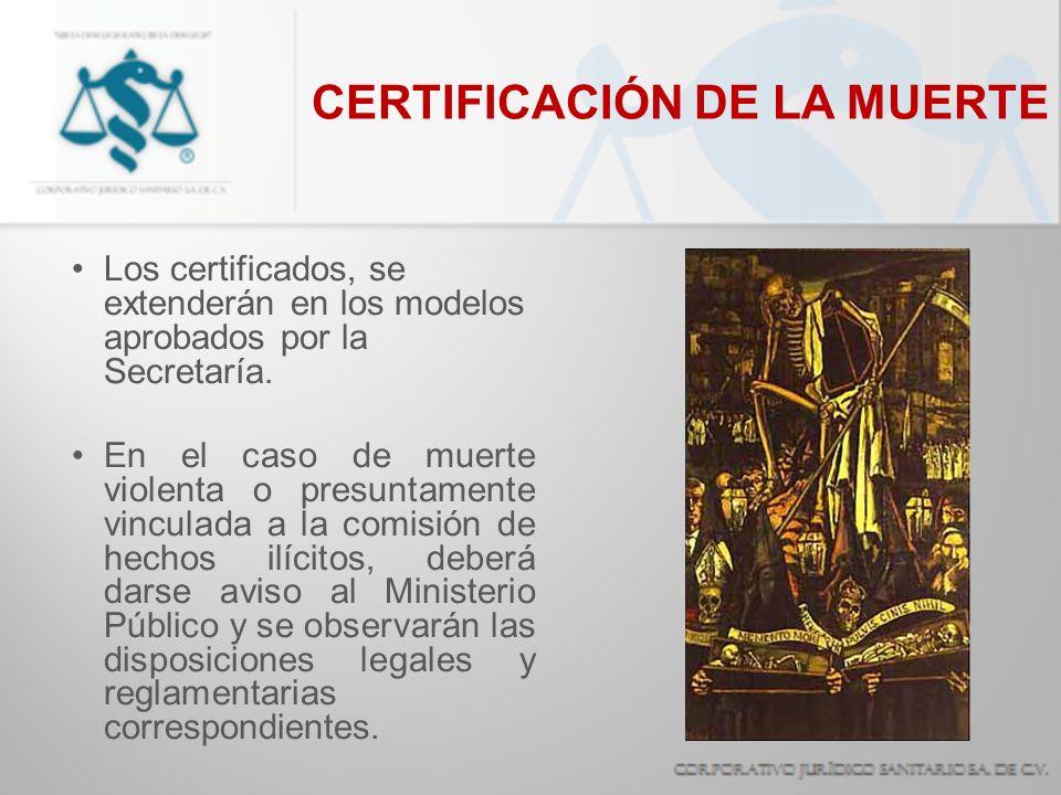 Los certificados, se extenderán en los modelos aprobados por la Secretaría. En el caso de muerte violenta o presuntamente vinculada a la comisión de h
