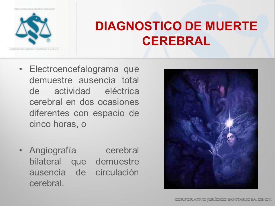 Electroencefalograma que demuestre ausencia total de actividad eléctrica cerebral en dos ocasiones diferentes con espacio de cinco horas, o Angiografí