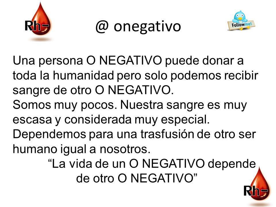 @ onegativo Hola, si tu tipo de sangre es o rh negativo; entonces este mensaje es muy importante para ti. Nosotros somos tan solo el 7% con este tipo