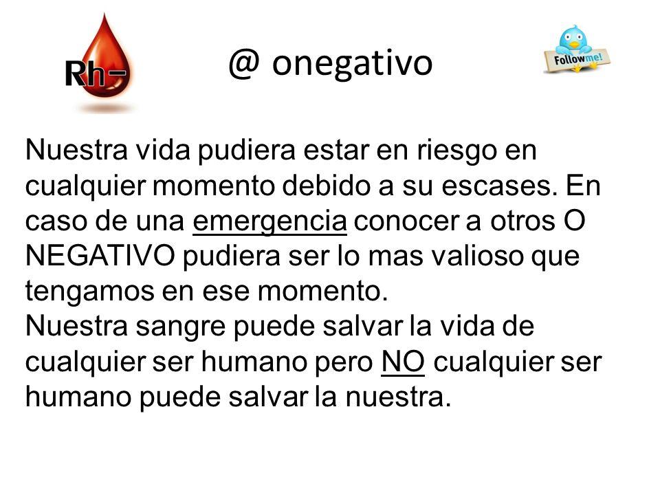 @ onegativo Una persona O NEGATIVO puede donar a toda la humanidad pero solo podemos recibir sangre de otro O NEGATIVO. Somos muy pocos. Nuestra sangr