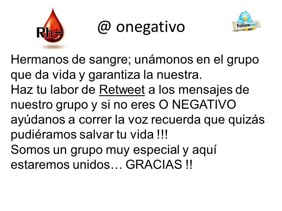 @ onegativo Hemos creado un grupo en Tweeter @ onegativo, con la finalidad de unirnos como una gran familia, saber quienes somos y estar en contacto p