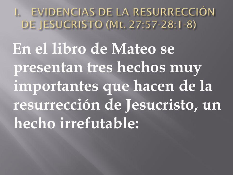 En el libro de Mateo se presentan tres hechos muy importantes que hacen de la resurrección de Jesucristo, un hecho irrefutable: