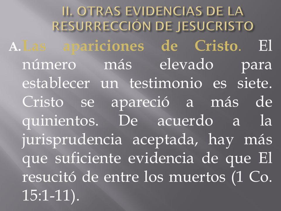 A. Las apariciones de Cristo. El número más elevado para establecer un testimonio es siete. Cristo se apareció a más de quinientos. De acuerdo a la ju