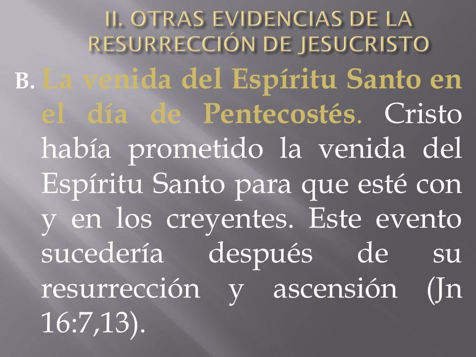 B. La venida del Espíritu Santo en el día de Pentecostés. Cristo había prometido la venida del Espíritu Santo para que esté con y en los creyentes. Es